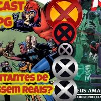 Podcast LeRPG #44 E SE os mutantes de X-Men fossem reais? Como seria a treta? (TEMMM SORTEIO!!!)