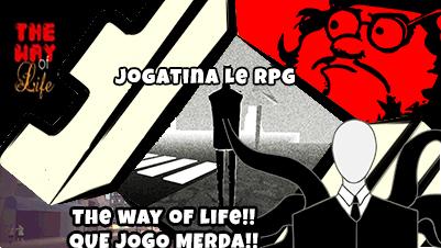 Jogatina LeRPG #03 The Way of Life!! QUE JOGO BOSTA!